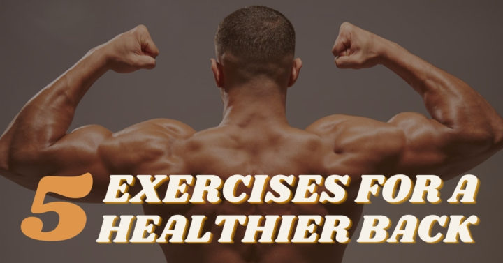 5 Exercises for a Healthier Back